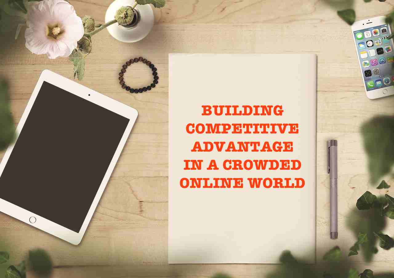 4 key competitive advantage and assets in an online business